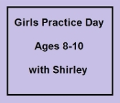 Girls Practice Day Ages 8-10 with Shirley 07/11/2019 9:00 am